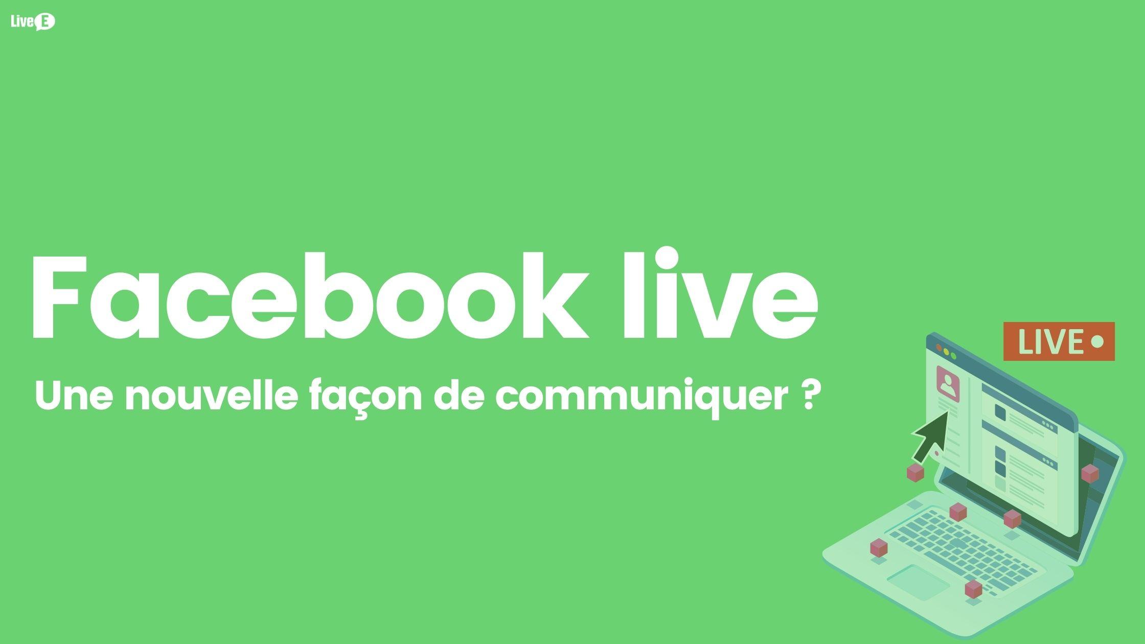 Facebook live : Une nouvelle façon de communiquer ?