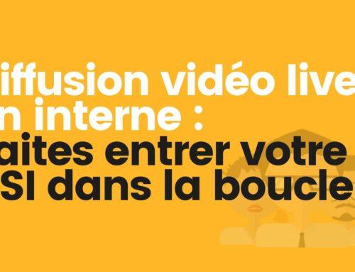 Diffusion vidéo live en interne : Faites entrer votre DSI dans la boucle