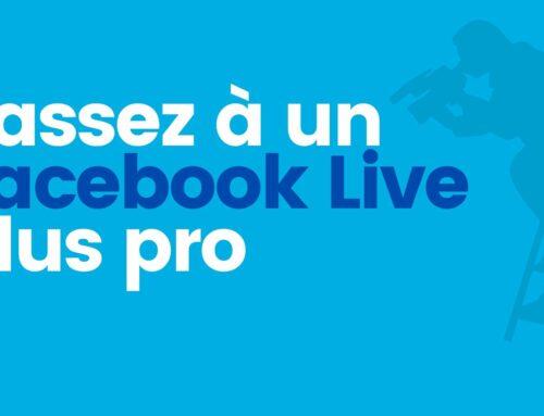 Passez à un Facebook Live plus pro